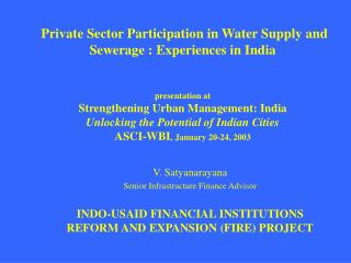 Private Sector Participation in Water Supply and Sewerage : Experiences in India    presentation at Strengthening Urban