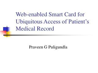 Web-enabled Smart Card for  Ubiquitous Access of Patient's  Medical Record