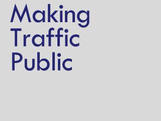 Making Traffic Public