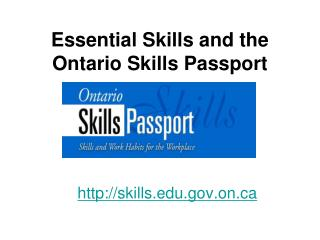 Essential Skills and the  Ontario Skills Passport http://skills.edu.gov.on.ca