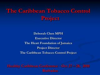 The Caribbean Tobacco Control Project Deborah Chen MPH Executive Director