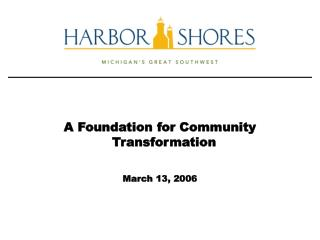 A Foundation for Community Transformation March 13, 2006