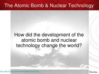 The Atomic Bomb & Nuclear Technology
