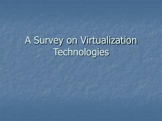 A Survey on Virtualization Technologies