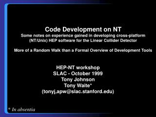 HEP-NT workshop SLAC - October 1999 Tony Johnson Tony Waite* (tonyj,apw@slac.stanford)
