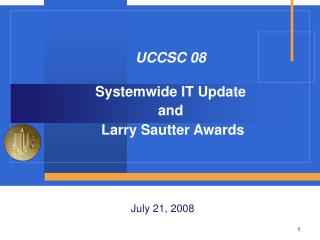 UCCSC 08  Systemwide IT Update and Larry Sautter Awards