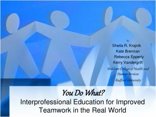 You Do What?  Interprofessional Education for Improved Teamwork in the Real World