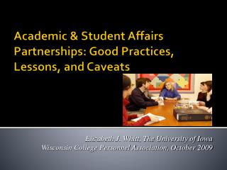 Academic  & Student Affairs  Partnerships: Good Practices, Lessons, and Caveats
