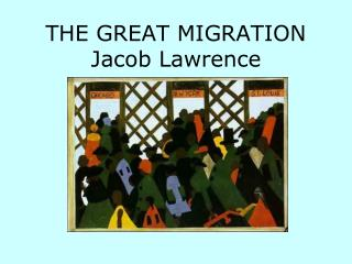 THE GREAT MIGRATION Jacob Lawrence