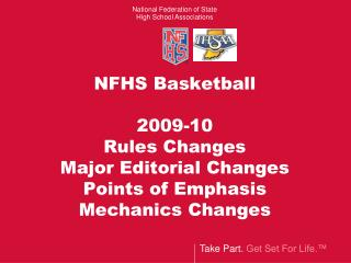 NFHS Basketball  2009-10 Rules Changes  Major Editorial Changes Points of Emphasis Mechanics Changes