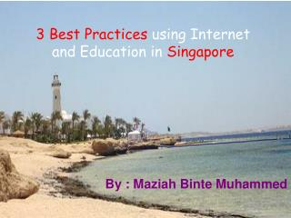 3 Best Practices  using Internet and Education in  Singapore