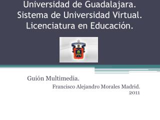 Universidad de Guadalajara. Sistema de Universidad Virtual. Licenciatura en Educación.