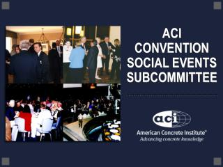 ACI CONVENTION SOCIAL EVENTS SUBCOMMITTEE