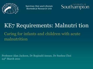 KE7 Requirements: Malnutri tion