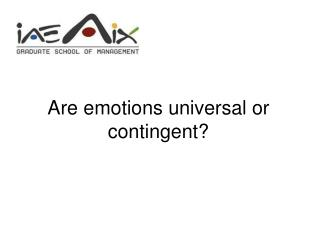 Are emotions universal or contingent?