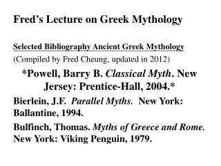 Fred's Lecture on Greek Mythology Selected Bibliography Ancient Greek Mythology