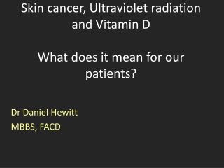 Skin cancer, Ultraviolet radiation and Vitamin D What does it mean for our patients?
