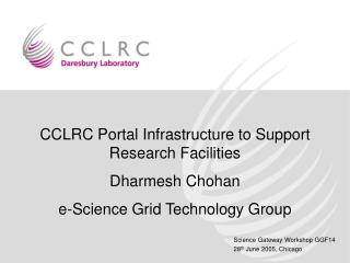 CCLRC Portal Infrastructure to Support Research Facilities Dharmesh Chohan