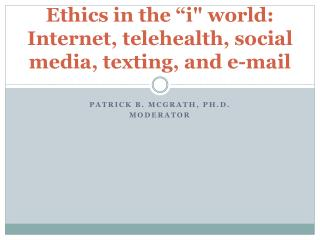 "Ethics in the ""i"" world: Internet, telehealth, social media, texting, and e-mail"