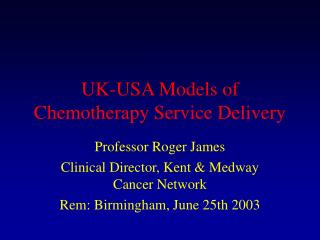 UK-USA Models of Chemotherapy Service Delivery