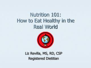 Nutrition 101: How to Eat Healthy in the  Real World