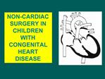 NON-CARDIAC SURGERY IN CHILDREN WITH CONGENITAL HEART DISEASE