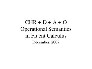 CHR + D + A + O  Operational Semantics  in Fluent Calculus