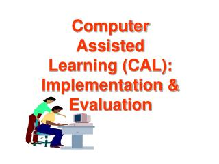 Computer Assisted Learning (CAL): Implementation & Evaluation