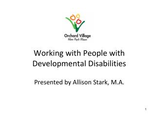 Working with People with Developmental Disabilities Presented by Allison Stark, M.A.