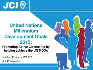 United Nations Millennium Development Goals 2015: Promoting Active Citizenship by helping achieve the UN MDGs