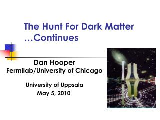 The Hunt For Dark Matter …Continues