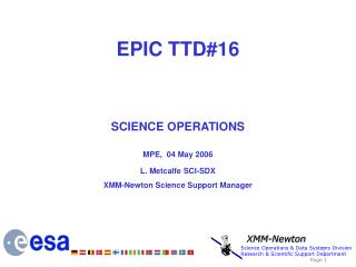 EPIC TTD#16 SCIENCE OPERATIONS MPE,  04 May 2006 L. Metcalfe  SCI-SDX