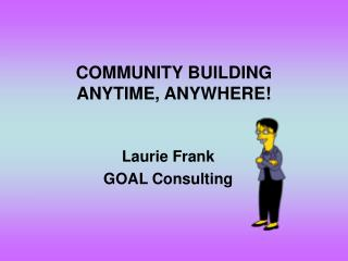 COMMUNITY BUILDING  ANYTIME, ANYWHERE!