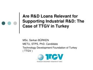 Are R&D Loans Relevant for Supporting Industrial R&D: The Case of TTGV in Turkey