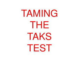 TAMING  THE  TAKS  TEST