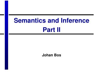 Semantics and Inference Part II Johan Bos