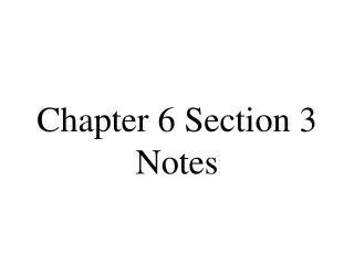 Chapter 6 Section 3 Notes