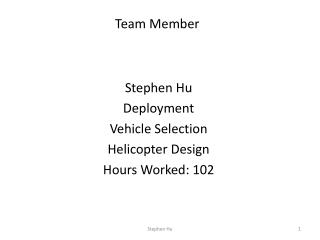 Stephen Hu Deployment Vehicle Selection Helicopter Design Hours Worked: 102