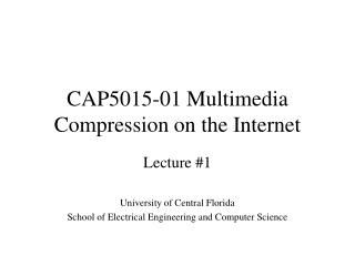 CAP5015-01 Multimedia Compression on the Internet