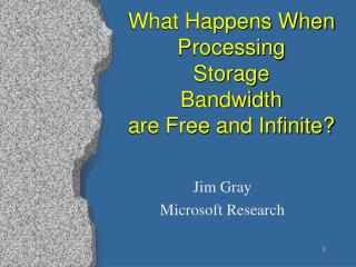 What Happens When Processing Storage Bandwidth  are Free and Infinite?
