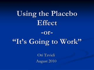 "Using the Placebo Effect -or- ""It's Going to Work"""