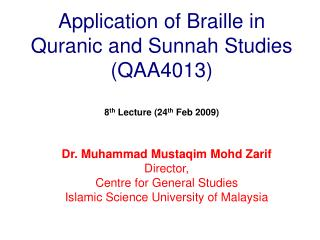 Application of Braille in Quranic and Sunnah Studies (QAA4013) 8 th  Lecture (24 th  Feb 2009)