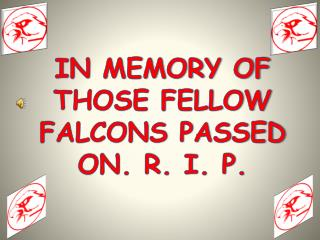 IN  MEMORY OF    THOSE FELLOW FALCONS PASSED ON. R. I. P.