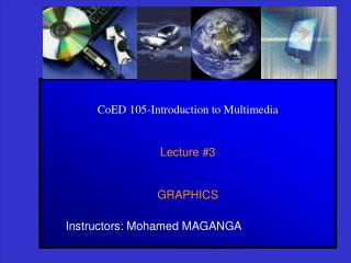 CoED 105-Introduction to Multimedia Lecture #3 GRAPHICS