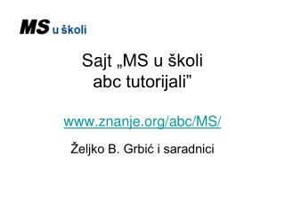 "Sajt  "" MS u školi abc tutorijali"" znanje/abc/MS/"