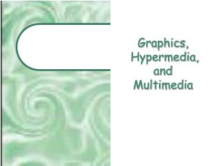Graphics,  Hypermedia,  and  Multimedia