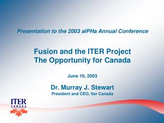 Presentation to the 2003 alPHa Annual Conference Fusion and the ITER Project