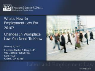 What's New In Employment Law For 2010? Changes In Workplace Law You Need To Know February 9, 2010