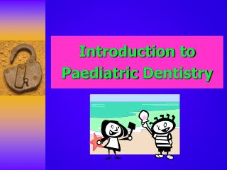 Introduction to  Paediatric  Dentistry