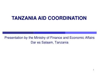 Presentation by the Ministry of Finance and Economic Affairs Dar es Salaam, Tanzania